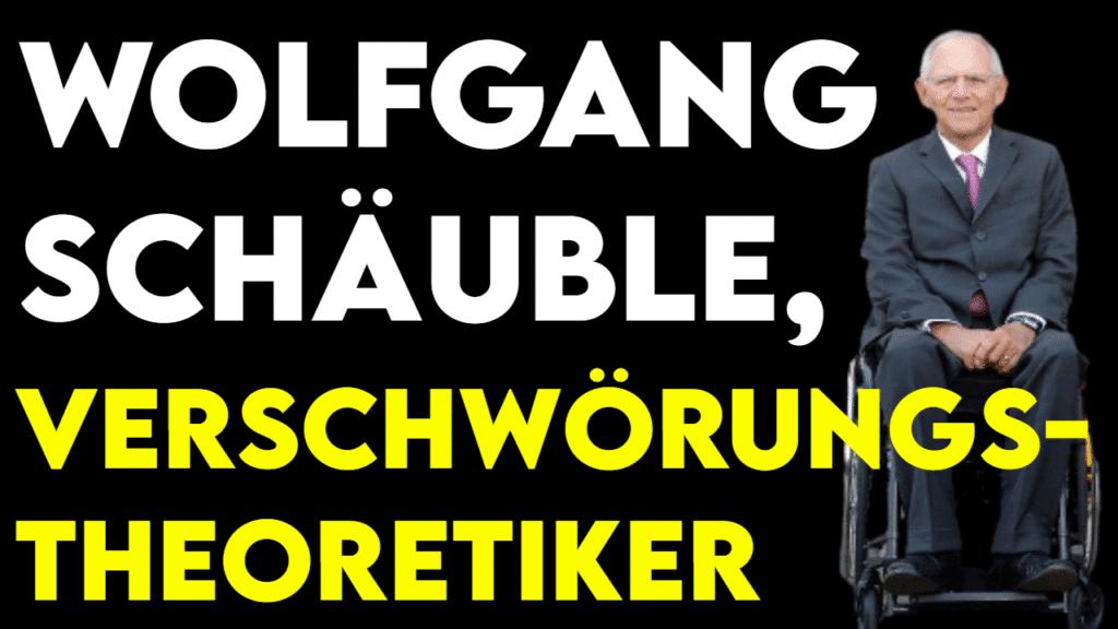 Titel Wolfgang Schäuble Verschwörungstheoretiker mit einem Bild des Bundespräsidenten im Rollstuhl